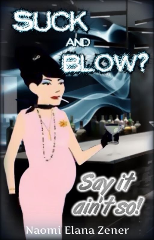 SUCK & BLOW?: A collection of satirical short stories by Naomi Elana Zener (Satirical Mama) by satiricalmama