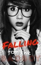 Falling for the Badboy (UNDER MAJOR EDITING) by KaylaChamp2000