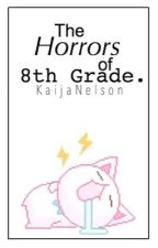 The Horrors of 8th Grade by KaijaNelson