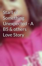 Start of Something Unexpected - A B5 & others Love Story by JadeTheTrendsetter