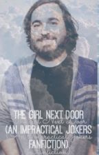 The girl next door (An Impractical Jokers Fanfiction) by BarbaraSuchecka