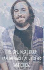 The girl next door (An Impractical Jokers Fanfiction) by BarbaraSuchecka