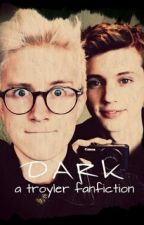 Dark (A troyler fanfiction) by Queen-Tillyoakley
