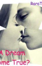 A Dream Come True? by RaraTutu