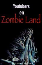 Youtubers en Zombie Land [Finalizada] by auroracriatura