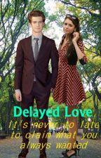 Delayed Love [Is Complete] by JocelynnMariee
