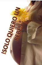 SOLO QUIERO UN BEBE by dianaf123