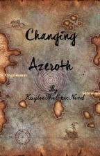 Changing Azeroth by KayleeTheEpicNerd