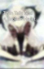 Twin Tails And A Broken Heart by ShadedWolfFlowerMage