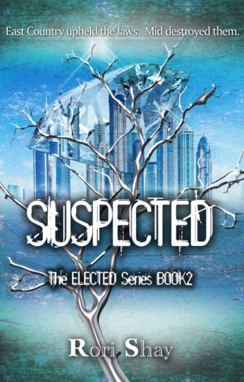 SUSPECTED by Rori Shay (book 2 of The Elected Series)