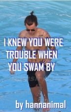 I Knew You Were Trouble When You Swam By by hannanimal