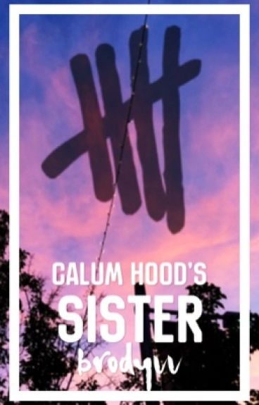Calum Hoods Sister // 5sos Sister