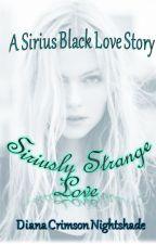 Siriusly Strange Love (Sirius Black Love Story) by Midnight-moongoddess