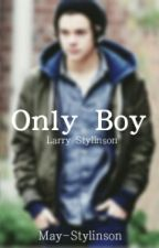 Only Boy {Larry Stylinson}™ |TERMINADA✓| by May-Stylinson
