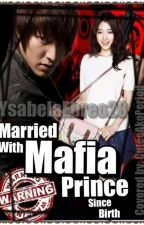 MARRIED WITH MAFIA PRINCE SINCE BIRTH by YsabelaCaye