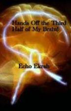 Hands Off the Third Half of My Brain! by echoekrah