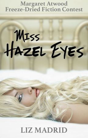 Miss Hazel Eyes [RUNNER UP] - Margaret Atwood Freeze-Dried Fiction Contest by MorrighansMuse