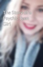 The Story of a Psychic Teen Girl by leeshalove82