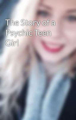 The Story of a Psychic Teen Girl(Maybe a Love Story?)