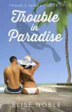 Trouble in Paradise (Romantic Suspense, Completed) by EliseNoble