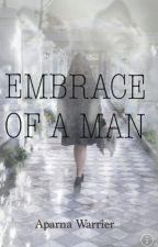 Embrace of a man #Wattys2015 by AparnaWarrier
