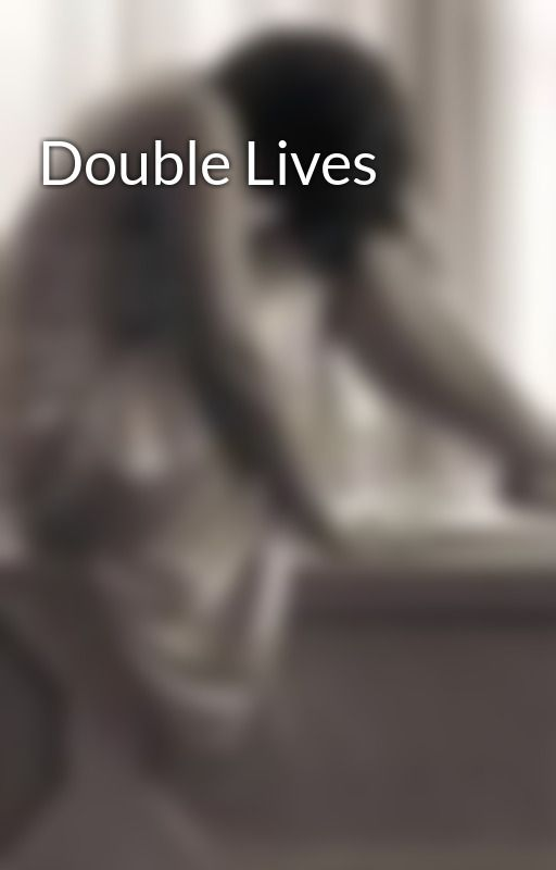 Double Lives by EricaJimenaBSalvator