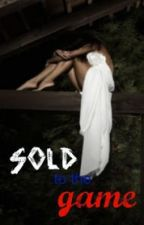 Sold to the game (Sequel to SOLD TO THE TRADE) by hazenight1