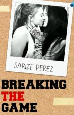 Breaking The Game [Book #1] by smooonie