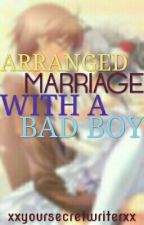 Arranged Marriage With A Bad Boy | Completed | by xxyoursecretwriterxx