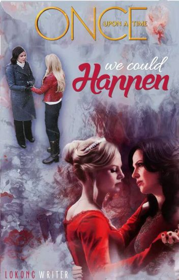 We Could Happen (OUAT SwanQueen)