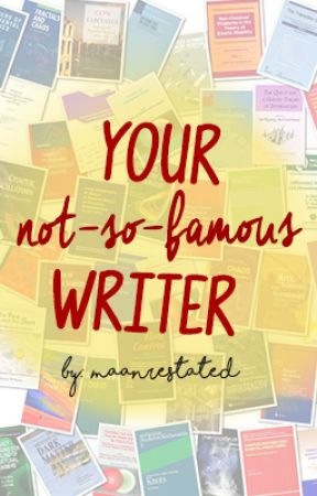 Your Not-So-Famous Writer by maanbalcita