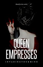Queen Empresses [EDITING] by InvadingYourMind