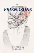 (Not) Friendzone [ON EDITING]  by Pandayusy