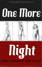 One More Night by Theusernameis23