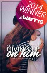 Giving up on him #2014WattyWinner by princessalexrules