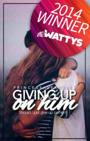 Giving up on him #2014WattyWinner by StrangeByrds