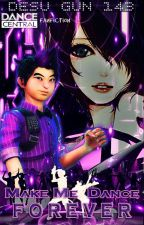 Make Me Dance Forever ( Dance Central Fanfiction ) by DesuGun143