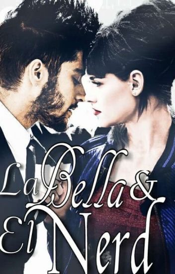 La Bella Y El Nerd (Por Editar) #SagaLBYEN 1raTem