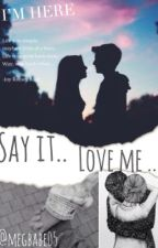 Say it .. Love me .. by megbabe05