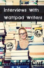 Interviews With Wattpad Writers: Edition 1 by LetsMakeOut