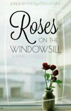 Roses On The Windowsill by peppermintychocolate