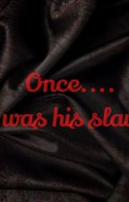 Once... I was his slave. by specialstoryforu