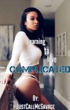 Learning to Love Complicated (Book 1) by justcallmesavage