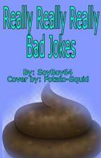 Really Really Really bad jokes... by ihatemyaccountsomuch