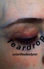 Teardrop (Explicit) by unorthodoxlynn