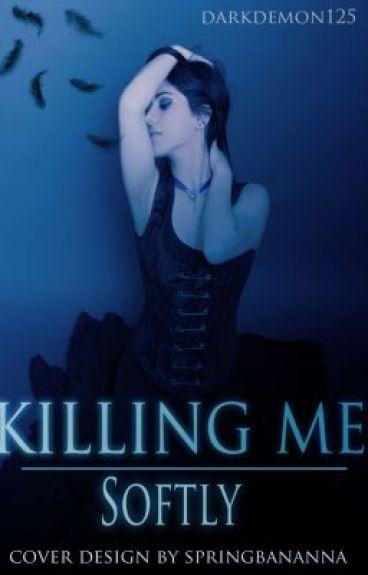 Killing Me Softly (On Hiatus) by darkdemon125