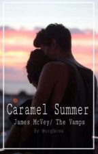 Caramel Summer- A James Mcvey/ The Vamps Fanfiction by urghcon