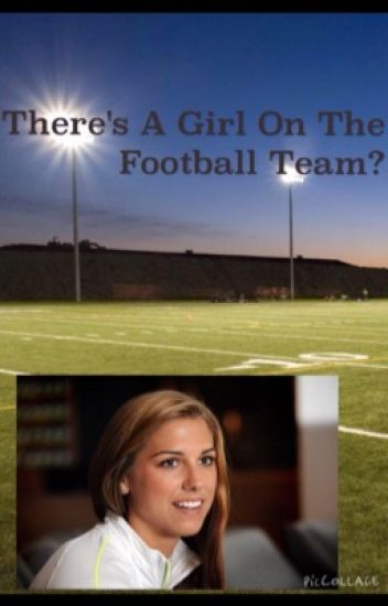 There's a girl on the Football team??