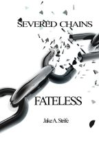 Severed Chains: Fateless (book 1) by JakeAStrife