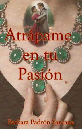 Atrápame en tu pasión by BarbaraPadronSantana